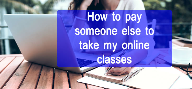 Pay Someone to TAKE MY ONLINE CLASS | COURSE | EXAMS | FOR ME
